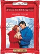 A Groom For Red Riding Hood (Mills & Boon Vintage Desire) ebook by Jennifer Greene