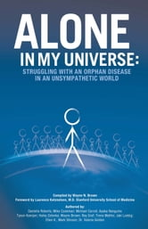 Alone in My Universe - Struggling with an Orphan Disease in an Unsympathetic World ebook by Wayne Brown