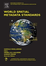 World Spatial Metadata Standards: Scientific and Technical Characteristics, and Full Descriptions with Crosstable ebook by Moellering, Harold