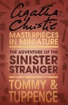 The Adventure of the Sinister Stranger: An Agatha Christie Short Story ebook by Agatha Christie