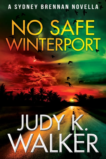 No Safe Winterport - A Sydney Brennan Novella ebook by Judy K. Walker