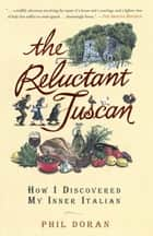 The Reluctant Tuscan - How I Discovered My Inner Italian ebook by Phil Doran