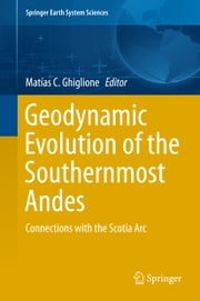 Geodynamic Evolution of the Southernmost Andes - Connections with the Scotia Arc ebook by Matías Ghiglione
