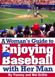 A Woman Guide to Enjoying Baseball With Her Man ebook by Tammy and Mel Griffin