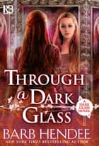 Through a Dark Glass ebook by Barb Hendee