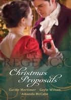 Regency Christmas Proposals: Christmas at Mulberry Hall / The Soldier's Christmas Miracle / Snowbound and Seduced ebook by Carole Mortimer, Gayle Wilson, Amanda McCabe