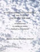 If You've Forgotten The Names Of The Clouds, You've Lost Your Way ebook by Russell Means,Bayard Johnson