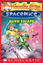 Geronimo Stilton Spacemice #1: Alien Escape ebook by