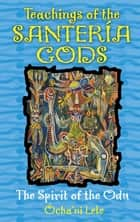 Teachings of the Santería Gods - The Spirit of the Odu ebook by Ócha'ni Lele