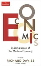 Economics - Making sense of the modern economy ebook by The Economist, Richard Davies