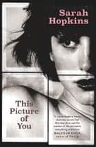 This Picture of You ebook by Sarah Hopkins