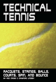 Technical Tennis: Racquets, Strings, Balls, Courts, Spin, and Bounce ebook by Rod Cross, Crawford Lindsey