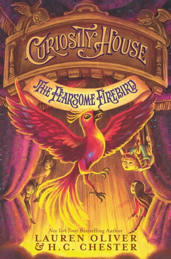 Curiosity House: The Fearsome Firebird ebook by Lauren Oliver,H. C. Chester