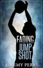 Fading Jump Shot ebook by Jeremy Perry