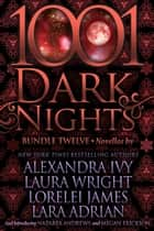 1001 Dark Nights: Bundle Twelve ebook by Alexandra Ivy, Laura Wright, Lorelei James,...