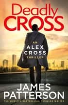 Deadly Cross - (Alex Cross 28) ebook by James Patterson