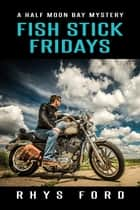 Fish Stick Fridays ebook by Rhys Ford