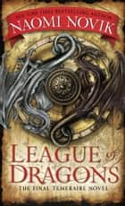 League of Dragons ebook by Naomi Novik