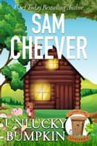 Unlucky Bumpkin ebook by Sam Cheever