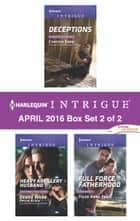 Harlequin Intrigue April 2016 - Box Set 2 of 2 - Deceptions\Heavy Artillery Husband\Full Force Fatherhood ebook by Cynthia Eden, Tyler Anne Snell, Webb D./Black R.