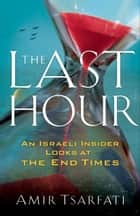 The Last Hour - An Israeli Insider Looks at the End Times ebook by Amir Tsarfati, David Jeremiah