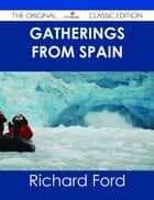 Gatherings From Spain - The Original Classic Edition ebook by Richard Ford