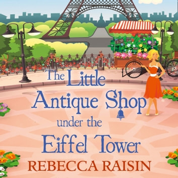 The Little Antique Shop Under The Eiffel Tower (The Little Paris Collection, Book 2) audiobook by Rebecca Raisin