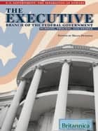 The Executive Branch of the Federal Government ebook by Britannica Educational Publishing,Duignan,Brian
