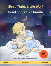Sleep Tight, Little Wolf – Head ööd, väike hundu (English – Estonian). Bilingual children's book, age 2-4 and up, with mp3 audiobook for download ebook by Ulrich Renz, Barbara Brinkmann