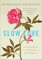 Slow Love ebook by Dominique Browning