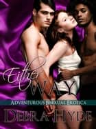 Either Way - Adventurous Bisexual Erotica ebook by