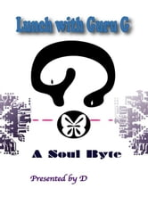 Lunch with Guru G: A Soul Byte ebook by Bradley, D, C