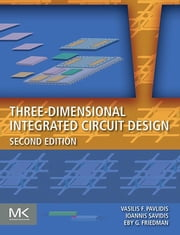 Three-Dimensional Integrated Circuit Design ebook by Vasilis F. Pavlidis, Ioannis Savidis, Eby G. Friedman
