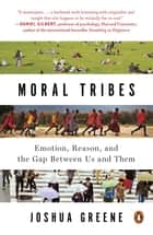 Moral Tribes - Emotion, Reason, and the Gap Between Us and Them ebook by Joshua Greene