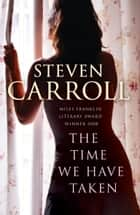 The Time We Have Taken ebook by Steven Carroll