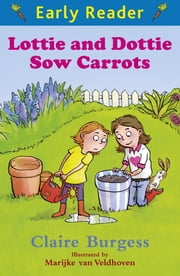 Early Reader: Lottie and Dottie Sow Carrots ebook by Claire Burgess