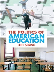 The Politics of American Education ebook by Joel Spring