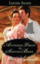 Auctioned Virgin To Seduced Bride ebook by Louise Allen