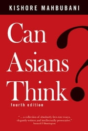 Can Asians Think? - 5 new Essays ebook by Kishore Mahbubani