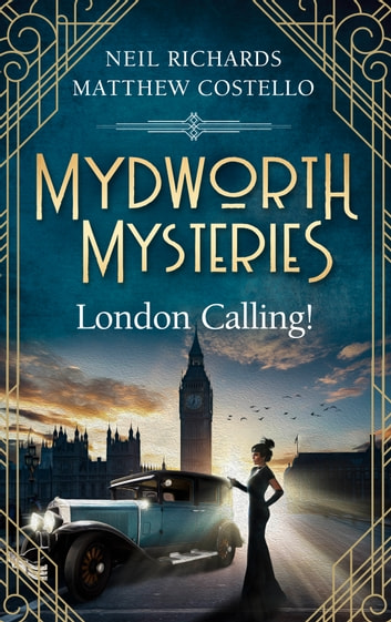 Mydworth Mysteries - London Calling! ebook by Matthew Costello,Neil Richards