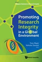 Promoting Research Integrity in a Global Environment ebook by Tony Mayer, Nicholas Steneck