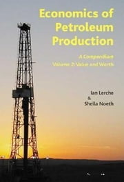 Economics of Petroleum Production: A Compendium, Volume 2: Value and Worth ebook by Lerche, Ian