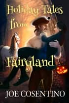 Holiday Tales from Fairyland ebook by Joe Cosentino