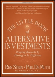 The Little Book of Alternative Investments - Reaping Rewards by Daring to be Different ebook by Ben Stein,Phil DeMuth