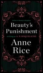 Beauty's Punishment - A Novel ebook by A. N. Roquelaure, Anne Rice