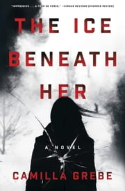 The Ice Beneath Her - A Novel ebook by Camilla Grebe, Elizabeth Clark Wessel