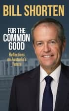 For the Common Good - Reflections on Australia's Future ebook by