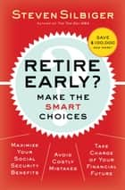 Retire Early? Make the SMART Choices ebook by Steven A. Silbiger