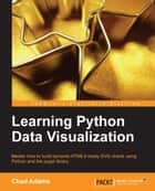 Learning Python Data Visualization ebook by Chad Adams