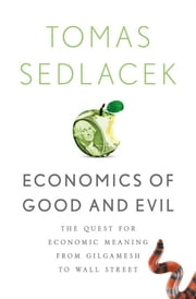Economics of Good and Evil:The Quest for Economic Meaning from Gilgamesh to Wall Street ebook by Tomas Sedlacek,Vaclav Havel